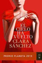 """¡Estamos de estreno! Hoy sale el #PremioPlanetaDeNovela2013: """"El cielo ha vuelto"""", de Clara Sánchez.También en #Ebook: http://www.casadellibro.com/ebook-el-cielo-ha-vuelto-ebook/9788408124153/2226780"""