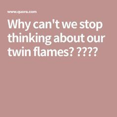 Why can't we stop thinking about our twin flames? ❤️