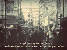 """"""" na aglomeração humana,  solidões se esbarram sem ninguém perceber """""""