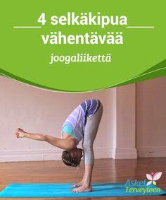 4 selkäkipua vähentävää joogaliikettä  Nämä #jooga-asennot #venyttävät selkää sekä #lievittävät painetta.  #Terveellisetelämäntavat
