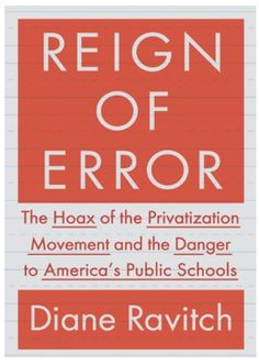 Reign of error  Public Education: Who Are the Corporate Reformers? March 28, 2014 by Diane Ravitch