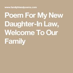 I wrote this poem for my daughter-in-law on the day she married my son. She has become a very special part of my life. Daughter In Law Quotes, Daughter In Law Gifts, Brother Quotes, Boy Quotes, Family Quotes, Rehearsal Dinner Decorations, Rehearsal Dinner Invitations, Rehearsal Dinners, Rehearsal Dinner Picnic