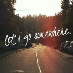 Let's go somewhere...❥ڿڰۣ--C'mon let's ride❥ڿڰۣ--