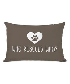 Brown OBC 'Who Rescued Who' Throw Pillow #zulily #zulilyfinds