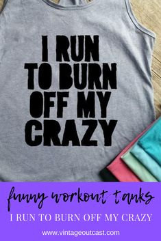 I Run to Burn Off My Crazy Racerback Tank I Run To Burn of My Crazy workout tank workout clothes funny workout shirt racerback tank running tank top workout shirt running shirt Funny Workout Shirts, Workout Humor, Workout Tank Tops, Running Tank Tops, Running Shirts, Weekender, Racerback Tank, Popular Flowers, Tank I