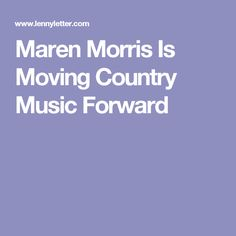 Maren Morris Is Moving Country Music Forward