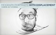 Mograph Portraits: Using Rings of Displacement Tutorial in Cinema 4D
