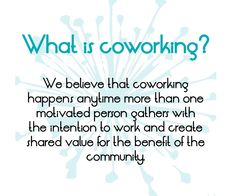 """From the book: """"Coworking: Building Community as a Space Catalyst"""", by Angel Kwiatkowski and  Beth Buczynski"""