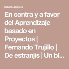 En contra y a favor del Aprendizaje basado en Proyectos   Fernando Trujillo   De estranjis   Un blog con más ideología que tecnología