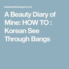 A Beauty Diary of Mine: HOW TO : Korean See Through Bangs