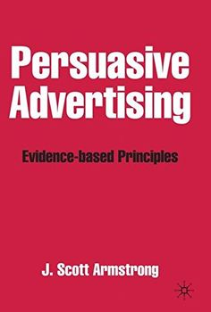Persuasive Advertising: Evidence-based Principles by J. S...