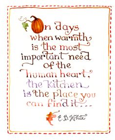 kitchen quote-Susan Branch E B White Great Quotes, Quotes To Live By, Me Quotes, Inspirational Quotes, Susan Branch Blog, Branch Art, Quotable Quotes, Homemaking, Wise Words