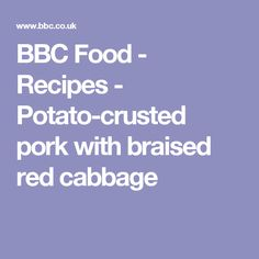BBC Food - Recipes - Potato-crusted pork with braised red cabbage