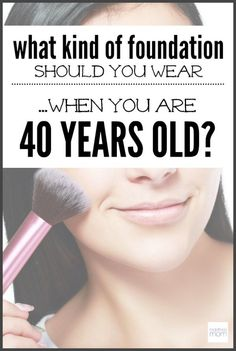40 years old? Need more coverage? Here are tips to finding a foundation you should wear when you are 40 years old - so you look beautiful, not like a clown.