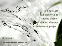 To find truth completely is to realize oneself and one's destiny, i.e. to become perfect. - Mahatma Gandhi, The Mind of Mahatma Gandhi, p. 18
