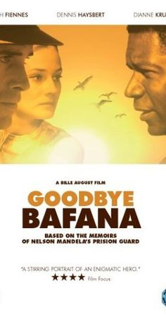 The Color of Freedom (2007) Biography Drama History.  GOODBYE BAFANA is the true story of a white South African racist whose life was profoundly altered by the black prisoner he guarded for twenty years. The prisoner's name was Nelson Mandela.