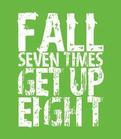 Fall Seven Times Get Up Eight