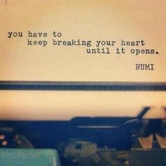 """Have to keep breaking your heart until it opens"" :/"