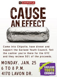 Come into Chipotle, have dinner and support the Garland Youth Council (GYC). Tell the cashier you're there for the GYC, and they receive 50% of the proceeds from your meal! The fundraiser will be held from 6 to 8 p.m. Monday, Jan. 25, at Chipotle--Firewheel in Garland.