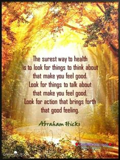 The surest way to health is to look for things to think about that make you feel good. Look for things to talk about that make you feel good. Look for action that brings forth that good feeling. Law Of Attraction Affirmations, Law Of Attraction Quotes, Achievement Quotes, Abraham Hicks Quotes, Inspirational Message, Inspirational Quotations, Wisdom Quotes, Qoutes, Affirmation Quotes