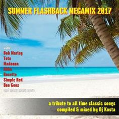 DJ Kosta Summer Flashback Megamix 2017 Classic Songs, All About Time, Dj, Summer, Summer Time