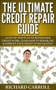 The Ultimate Credit Repair Guide: A Step-By-Step Plan To Repair Your Credit Score, Learn How To Repair, Fix & Improve Your Credit Score Quickly (Hidden ... Best Credit, How to Raise Your Credit, FICO) by Richard Carroll, http://www.amazon.com/dp/B00I81IDSE/ref=cm_sw_r_pi_dp_Vinatb05R8V24