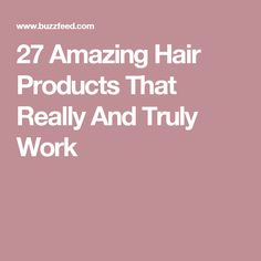 27 Amazing Hair Products That Really And Truly Work