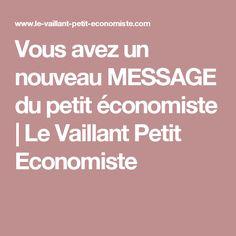 Vous avez un nouveau MESSAGE du petit économiste | Le Vaillant Petit Economiste
