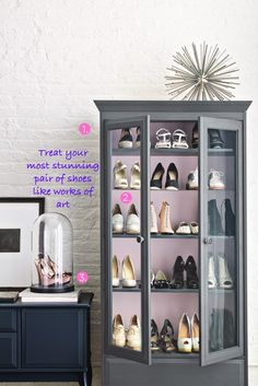 shoe display- paint the interior of a glass-doored hutch and use cut glass and extra pegs to create more shelves. use glass doorknobs for extra luxury. a bell jar can be used to create a display for your favorite pair.