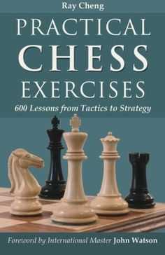 Practical Chess Exercises: 600 Lessons from Tactics to Strategy, a book by Ray Cheng Chess Strategies, Strategy Games, Chess Tactics, Chess Books, Art Through The Ages, Game Theory, Chess Pieces, Book Format, Fun Activities