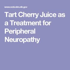 Cause of neuropathy in feet and legs diabetic neuropathy pain management,eye neuropathy foods for neuropathy,foods to avoid with peripheral neuropathy general neuropathy. Peripheral Neuropathy, Nerve Damage Treatment, Plantar Fasciitis Remedies, Tart Cherry Juice, Neuropathic Pain, Diabetic Neuropathy, Health Vitamins