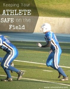 Great tips for keeping your athlete safe on the field. #amomstake
