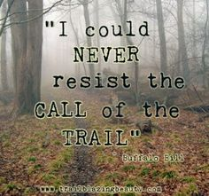 "Hiking Quote: ""I could never resist the call of the trail"" by Buffalo Bill. www.trailblazingbeauty.com"