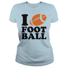 I LOVE FOOTBALL #Love football. Football t-shirts,Football sweatshirts, Football hoodies,Football v-necks,Football tank top,Football legging.
