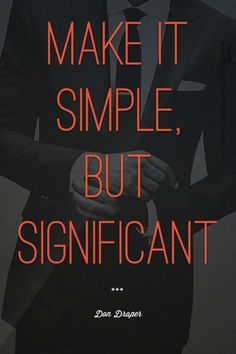 I heart Mad Men. Make it Simple, but significant. Quoted: Don Draper (Mad Men) minc-sales-marketing-resources-not-the-kind-you-th Good Quotes, Quotes To Live By, Me Quotes, Motivational Quotes, Inspirational Quotes, Famous Quotes, Mad Men Quotes, Motivational Speakers, Simple Quotes