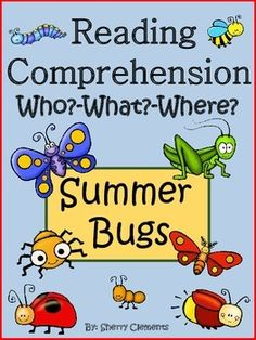 Summer Bugs: Reading Comprehension  Who? What? Where?NOTE**** This reading comprehension pack is included in the following 2 products. If you have purchased either of these, you do not need to purchase this product.Insects and Spiders (Literacy and Math Unit)Insects BundleThis 10 page reading comprehension pack includes two short stories/sentences per page with matching black and white pictures with a total of 20 short stories/sentences. $