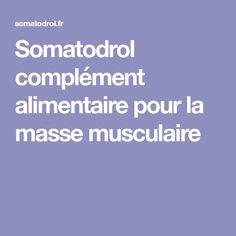 Somatodrol complément alimentaire pour la masse musculaire