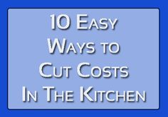 10 Easy Ways to Cut Costs in the Kitchen - it just takes a little bit of effort. It doesn't mean you have to start eating grass and live in a tent.