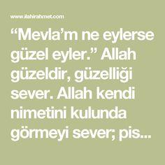 """""""Mevla'm ne eylerse güzel eyler."""" Allah güzeldir, güzelliği sever. Allah kendi nimetini kulunda görmeyi sever; pislik ve kötülüğü sevmez. Bir Haftada Etkisini Gösteren Güzellik Duası"""