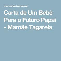 Carta de Um Bebê Para o Futuro Papai - Mamãe Tagarela