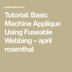 Tutorial: Basic Machine Applique Using Fuseable Webbing – april rosenthal