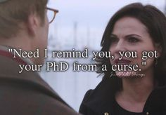 'Need I remind you you got your PhD from a curse?' - Just OUaT things