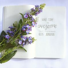 Make today so awesome that yesterday gets jealous.