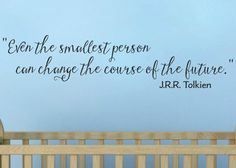 Even the smallest person can change the course of the future Tolkien Vinyl Wall Decal Sticker