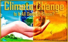 Climate Change & Global Warming: Is It All Doom & Gloom?