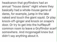 I bet the dares would be way more well, daring then breaking into the Hufflepuff common room just to leave a scarf, but I love the concept