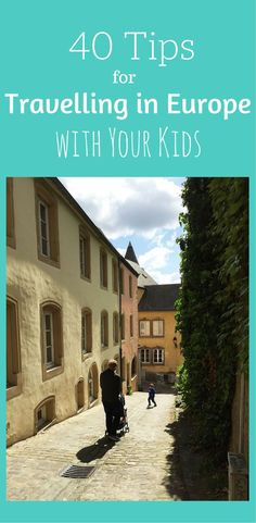 Travelling in Europe with your kids soon? Here are 40 amazing travel tips to help you have the best possible family vacation in Europe.