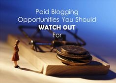 Paid Blogging Opportunities You Should WATCH OUT For