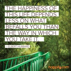 The Secret to Finding Happiness Wherever You Look -Elbert Hubbard
