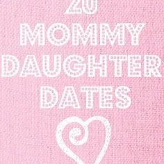 20 Mommy Daughter Dates-I HAVE DONE ALMOST ALL OF THESE WITH MY DAUGHTER AND LOVED EVERY MINUTE.  I WOULD ALSO LIKE TO ADD GO ON A LONG BIKE RIDE OR WALK, FUN PICNIC, AND TIME AT THE BEACH OR POOL.